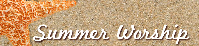 Summer Worship Schedule Begins May 28